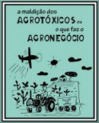 A maldição dos agrotóxicos ou o que faz o agronegócio